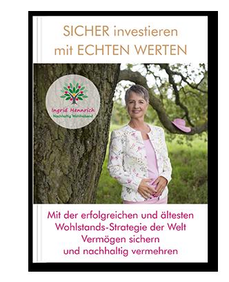Wohlstandsratgeber – Sicher investieren mit ECHTEN WERTEN – Ingrid Hennrich