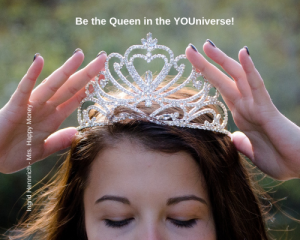 Be the Queen in the YOUniverse!